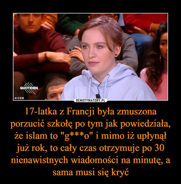 """17-latka z Francji była zmuszona porzucić szkołę po tym jak powiedziała, że islam to """"g***o"""" i mimo iż upłynął już rok, to cały czas otrzymuje po 30 nienawistnych wiadomości na minutę, a sama musi się kryć –"""