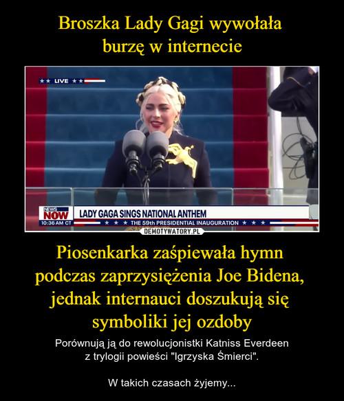 Broszka Lady Gagi wywołała  burzę w internecie Piosenkarka zaśpiewała hymn  podczas zaprzysiężenia Joe Bidena,  jednak internauci doszukują się  symboliki jej ozdoby