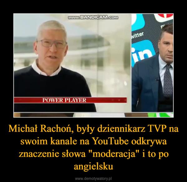 """Michał Rachoń, były dziennikarz TVP na swoim kanale na YouTube odkrywa znaczenie słowa """"moderacja"""" i to po angielsku –"""