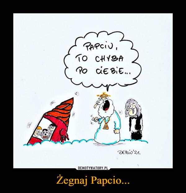 Żegnaj Papcio... –