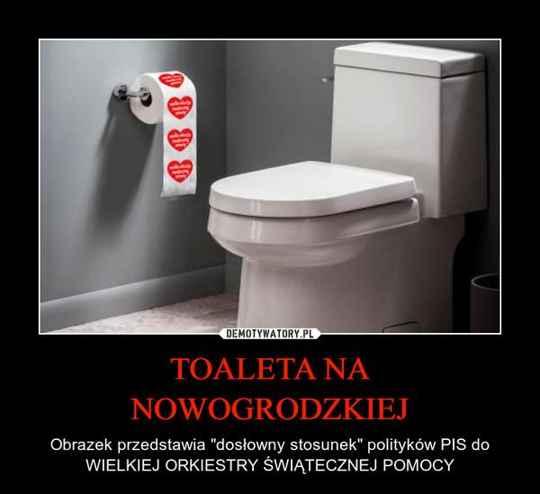 """TOALETA NANOWOGRODZKIEJ – Obrazek przedstawia """"dosłowny stosunek"""" polityków PIS do WIELKIEJ ORKIESTRY ŚWIĄTECZNEJ POMOCY"""