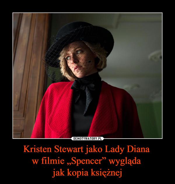 """Kristen Stewart jako Lady Diana w filmie """"Spencer"""" wygląda jak kopia księżnej –"""