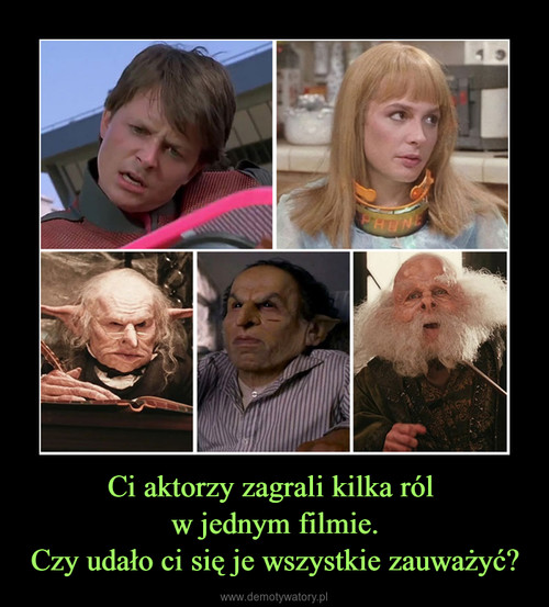 Ci aktorzy zagrali kilka ról  w jednym filmie. Czy udało ci się je wszystkie zauważyć?