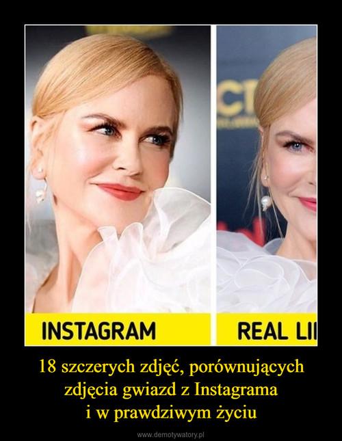 18 szczerych zdjęć, porównujących zdjęcia gwiazd z Instagrama i w prawdziwym życiu