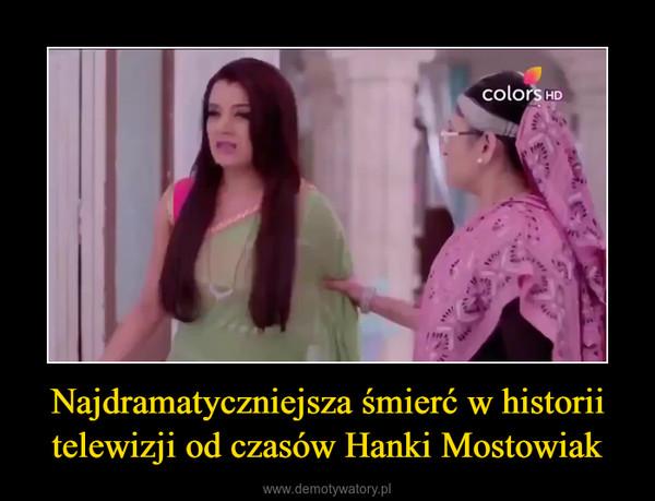 Najdramatyczniejsza śmierć w historii telewizji od czasów Hanki Mostowiak –
