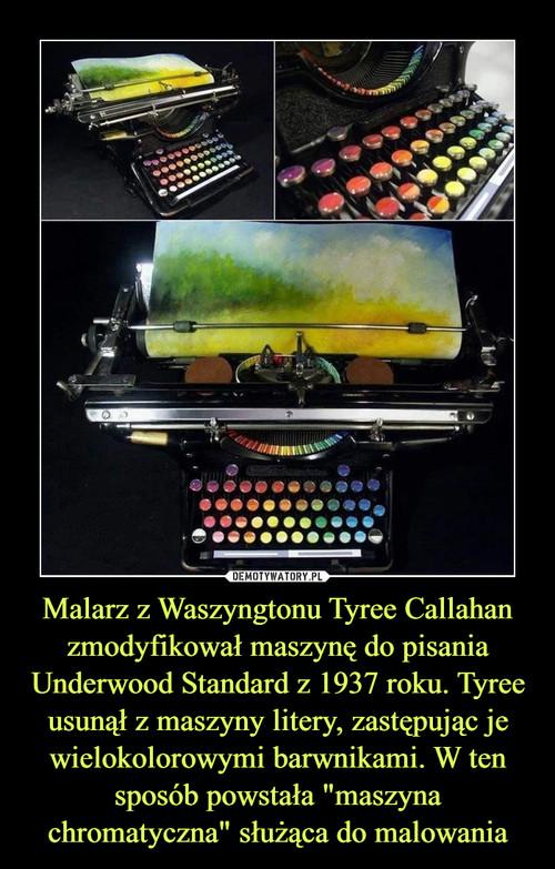 """Malarz z Waszyngtonu Tyree Callahan zmodyfikował maszynę do pisania Underwood Standard z 1937 roku. Tyree usunął z maszyny litery, zastępując je wielokolorowymi barwnikami. W ten sposób powstała """"maszyna chromatyczna"""" służąca do malowania"""
