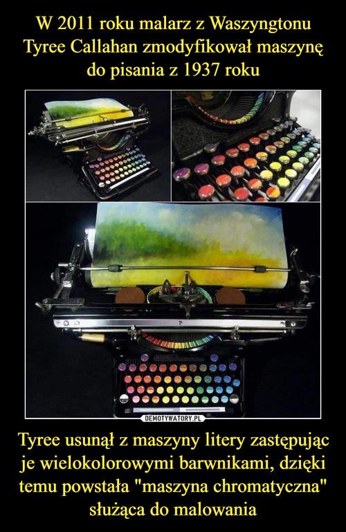 """W 2011 roku malarz z Waszyngtonu Tyree Callahan zmodyfikował maszynę do pisania z 1937 roku Tyree usunął z maszyny litery zastępując je wielokolorowymi barwnikami, dzięki temu powstała """"maszyna chromatyczna"""" służąca do malowania"""