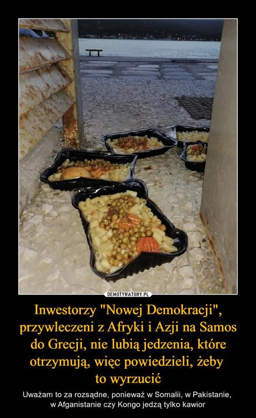 """Inwestorzy """"Nowej Demokracji"""", przywleczeni z Afryki i Azji na Samos do Grecji, nie lubią jedzenia, które otrzymują, więc powiedzieli, żeby  to wyrzucić"""