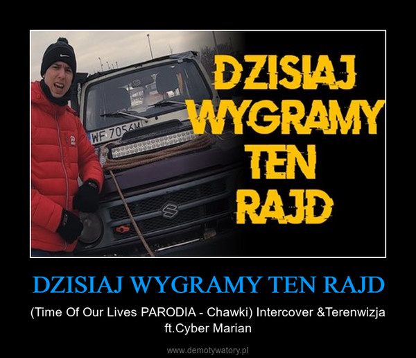 DZISIAJ WYGRAMY TEN RAJD – (Time Of Our Lives PARODIA - Chawki) Intercover &Terenwizja ft.Cyber Marian