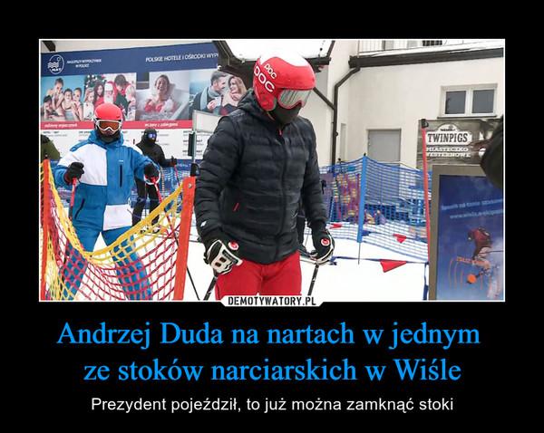 Andrzej Duda na nartach w jednym ze stoków narciarskich w Wiśle – Prezydent pojeździł, to już można zamknąć stoki