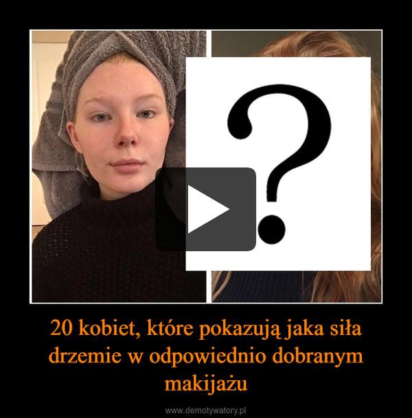 20 kobiet, które pokazują jaka siła drzemie w odpowiednio dobranym makijażu –
