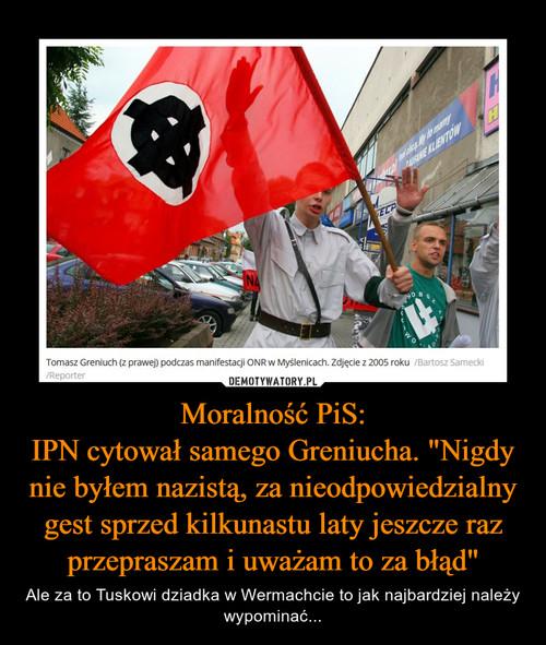 """Moralność PiS: IPN cytował samego Greniucha. """"Nigdy nie byłem nazistą, za nieodpowiedzialny gest sprzed kilkunastu laty jeszcze raz przepraszam i uważam to za błąd"""""""