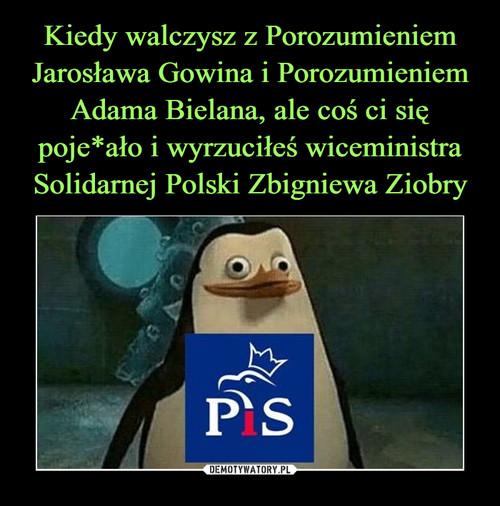Kiedy walczysz z Porozumieniem Jarosława Gowina i Porozumieniem Adama Bielana, ale coś ci się poje*ało i wyrzuciłeś wiceministra Solidarnej Polski Zbigniewa Ziobry