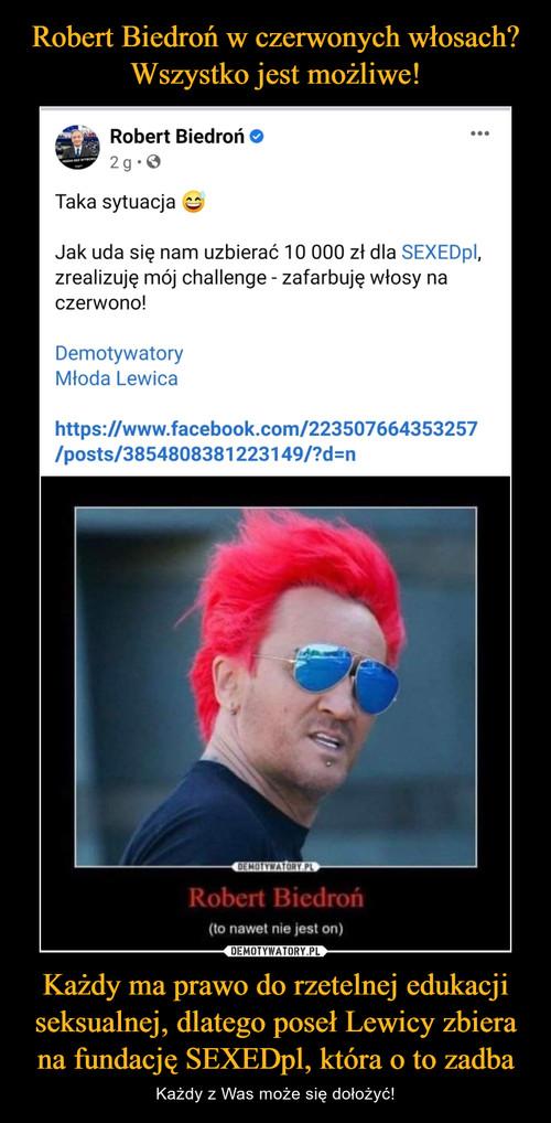 Robert Biedroń w czerwonych włosach? Wszystko jest możliwe! Każdy ma prawo do rzetelnej edukacji seksualnej, dlatego poseł Lewicy zbiera na fundację SEXEDpl, która o to zadba