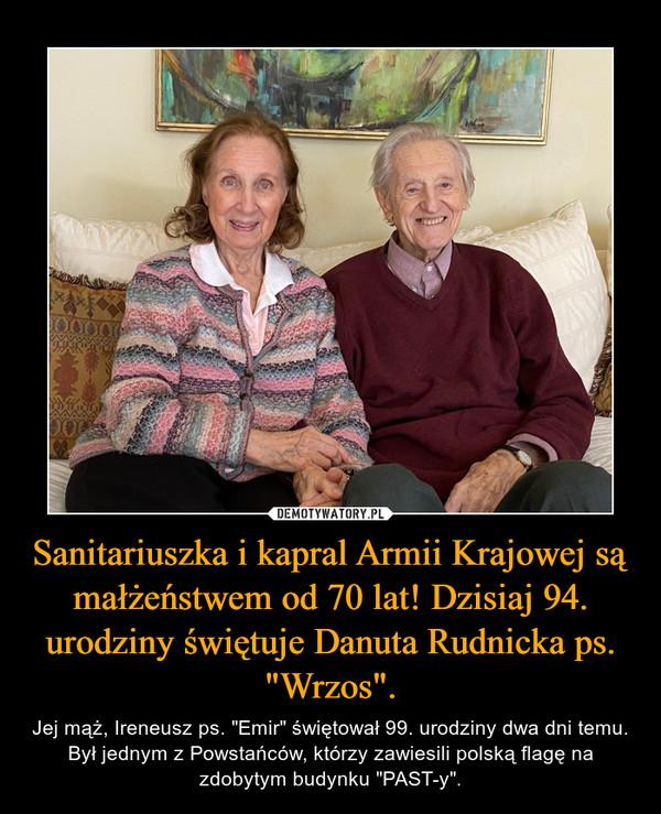 """Sanitariuszka i kapral Armii Krajowej są małżeństwem od 70 lat! Dzisiaj 94. urodziny świętuje Danuta Rudnicka ps. """"Wrzos"""". – Jej mąż, Ireneusz ps. """"Emir"""" świętował 99. urodziny dwa dni temu.Był jednym z Powstańców, którzy zawiesili polską flagę na zdobytym budynku """"PAST-y""""."""