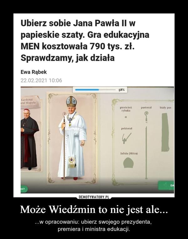 Może Wiedźmin to nie jest ale... – ...w opracowaniu: ubierz swojego prezydenta, premiera i ministra edukacji.