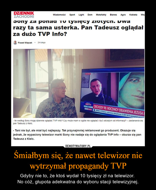 Śmiałbym się, że nawet telewizor nie wytrzymał propagandy TVP