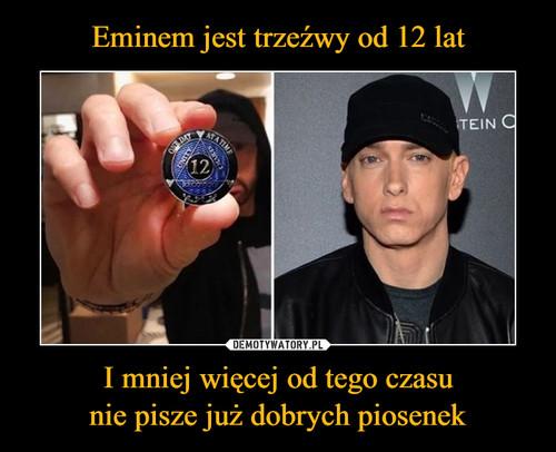 Eminem jest trzeźwy od 12 lat I mniej więcej od tego czasu nie pisze już dobrych piosenek