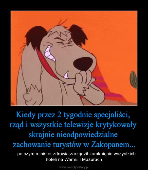 Kiedy przez 2 tygodnie specjaliści, rząd i wszystkie telewizje krytykowały skrajnie nieodpowiedzialne zachowanie turystów w Zakopanem... – ... po czym minister zdrowia zarządził zamknięcie wszystkich hoteli na Warmii i Mazurach