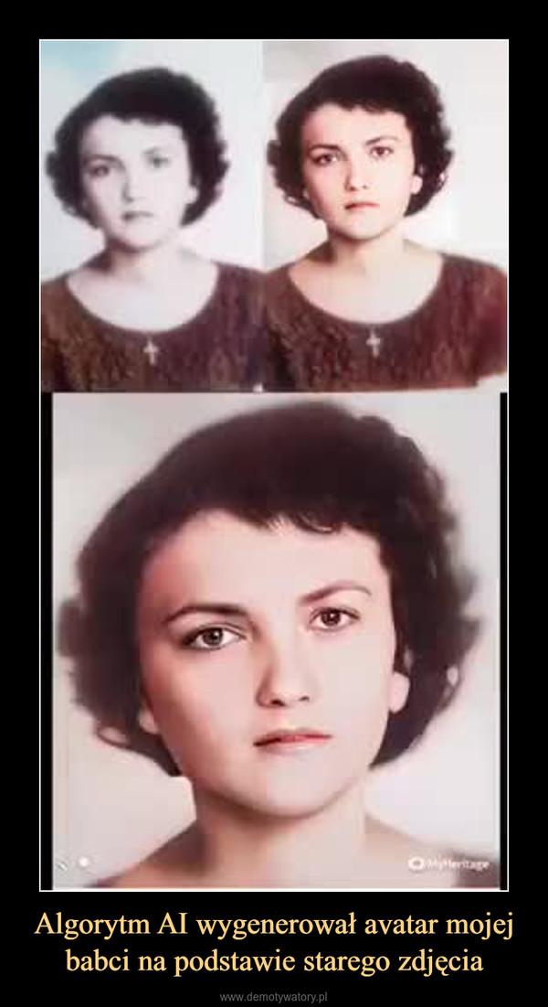 Algorytm AI wygenerował avatar mojej babci na podstawie starego zdjęcia –