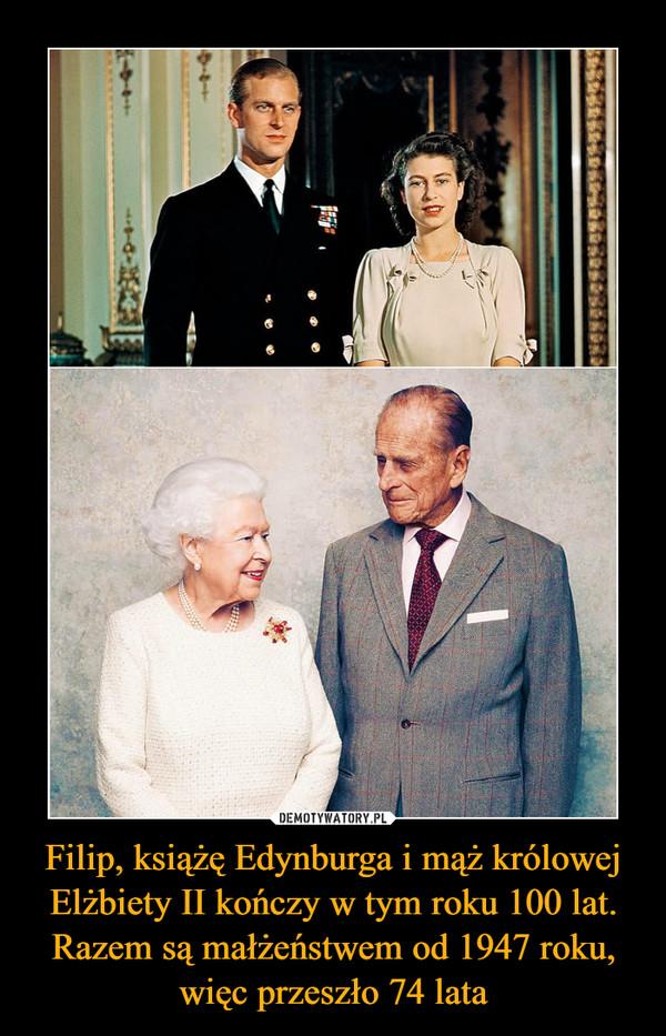 Filip, książę Edynburga i mąż królowej Elżbiety II kończy w tym roku 100 lat. Razem są małżeństwem od 1947 roku, więc przeszło 74 lata –