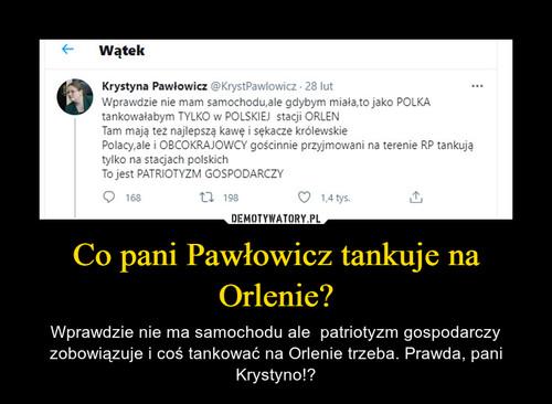 Co pani Pawłowicz tankuje na Orlenie?