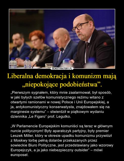 """Liberalna demokracja i komunizm mają """"niepokojące podobieństwa""""."""