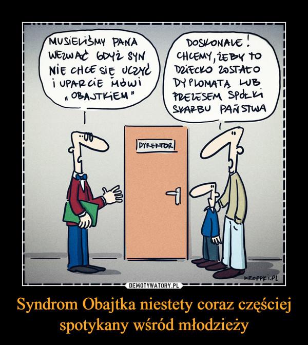 Syndrom Obajtka niestety coraz częściej spotykany wśród młodzieży –
