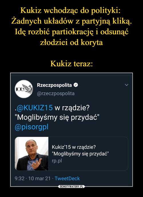 Kukiz wchodząc do polityki:  Żadnych układów z partyjną kliką. Idę rozbić partiokrację i odsunąć złodziei od koryta  Kukiz teraz: