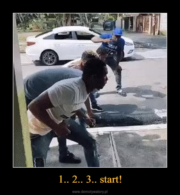 1.. 2.. 3.. start! –