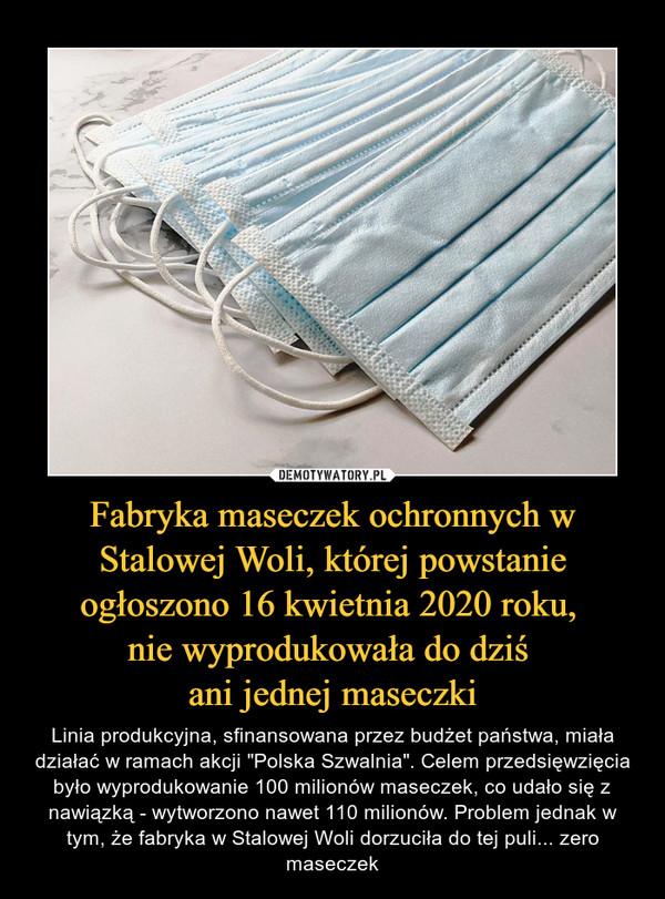 """Fabryka maseczek ochronnych w Stalowej Woli, której powstanie ogłoszono 16 kwietnia 2020 roku, nie wyprodukowała do dziś ani jednej maseczki – Linia produkcyjna, sfinansowana przez budżet państwa, miała działać w ramach akcji """"Polska Szwalnia"""". Celem przedsięwzięcia było wyprodukowanie 100 milionów maseczek, co udało się z nawiązką - wytworzono nawet 110 milionów. Problem jednak w tym, że fabryka w Stalowej Woli dorzuciła do tej puli... zero maseczek"""