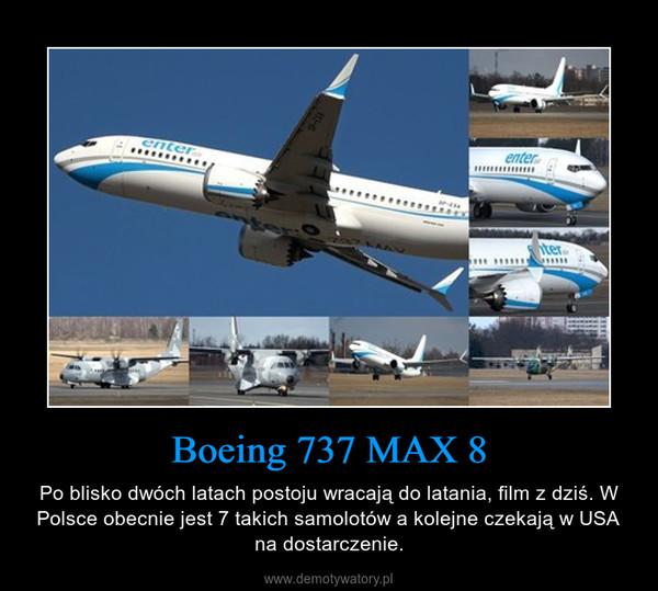 Boeing 737 MAX 8 – Po blisko dwóch latach postoju wracają do latania, film z dziś. W Polsce obecnie jest 7 takich samolotów a kolejne czekają w USA na dostarczenie.