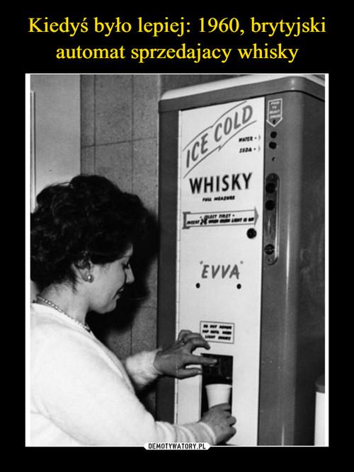 Kiedyś było lepiej: 1960, brytyjski automat sprzedajacy whisky