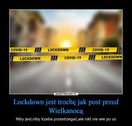 Lockdown jest trochę jak post przed Wielkanocą