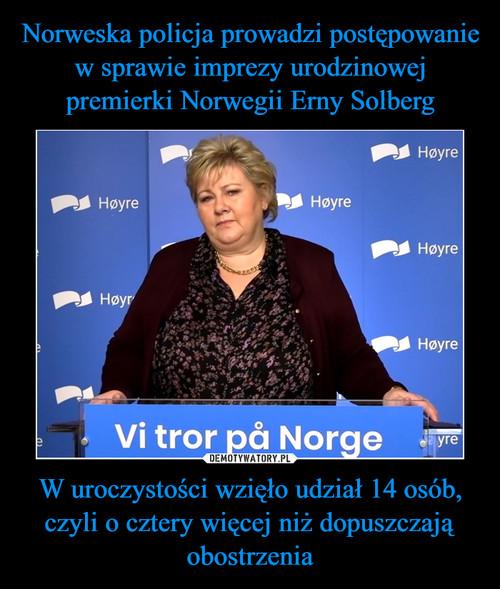 Norweska policja prowadzi postępowanie w sprawie imprezy urodzinowej premierki Norwegii Erny Solberg W uroczystości wzięło udział 14 osób, czyli o cztery więcej niż dopuszczają obostrzenia