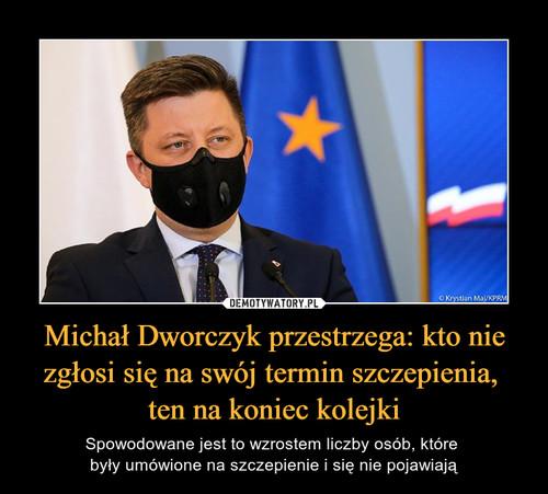 Michał Dworczyk przestrzega: kto nie zgłosi się na swój termin szczepienia,  ten na koniec kolejki