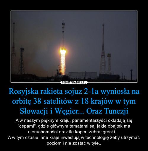 Rosyjska rakieta sojuz 2-1a wyniosła na orbitę 38 satelitów z 18 krajów w tym Słowacji i Węgier... Oraz Tunezji