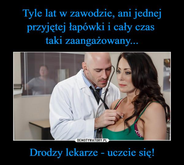 Drodzy lekarze - uczcie się! –