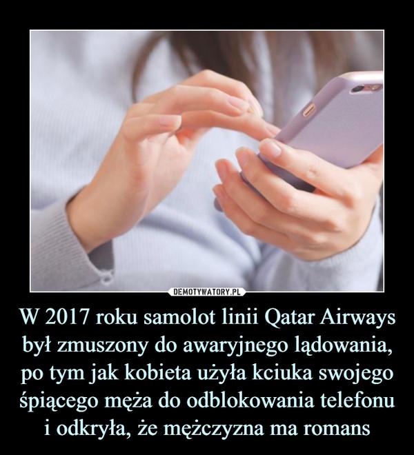 W 2017 roku samolot linii Qatar Airways był zmuszony do awaryjnego lądowania, po tym jak kobieta użyła kciuka swojego śpiącego męża do odblokowania telefonu i odkryła, że mężczyzna ma romans –