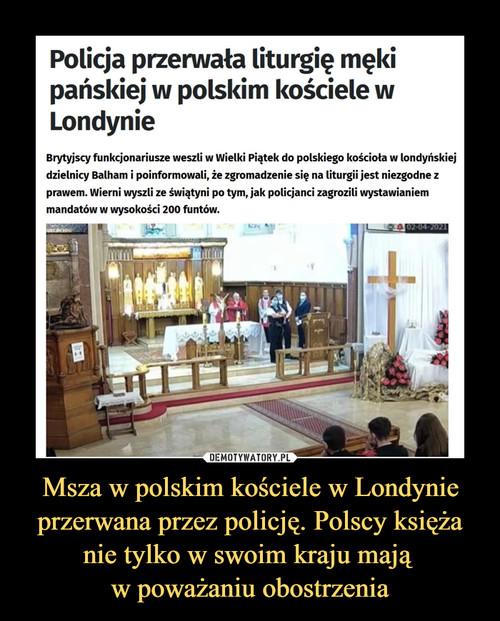 Msza w polskim kościele w Londynie przerwana przez policję. Polscy księża nie tylko w swoim kraju mają  w poważaniu obostrzenia