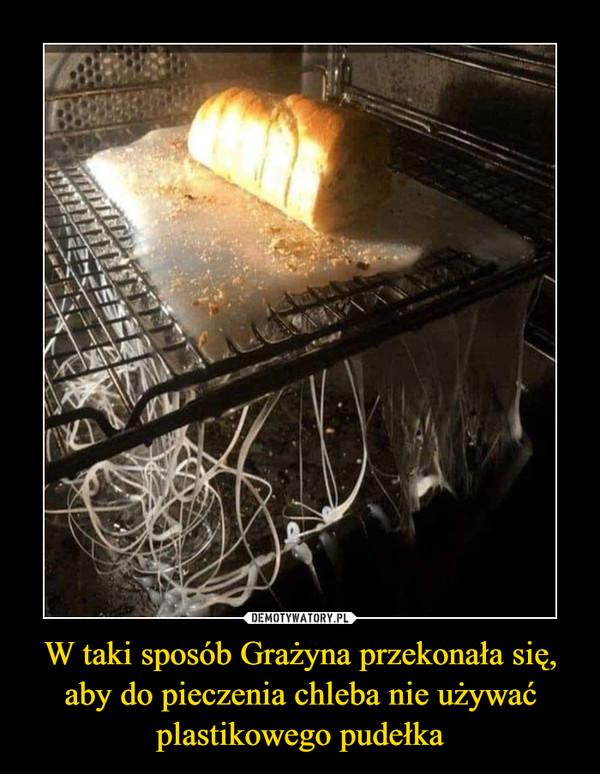 W taki sposób Grażyna przekonała się, aby do pieczenia chleba nie używać plastikowego pudełka –