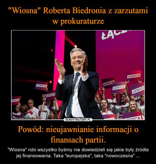 """""""Wiosna"""" Roberta Biedronia z zarzutami w prokuraturze Powód: nieujawnianie informacji o finansach partii."""