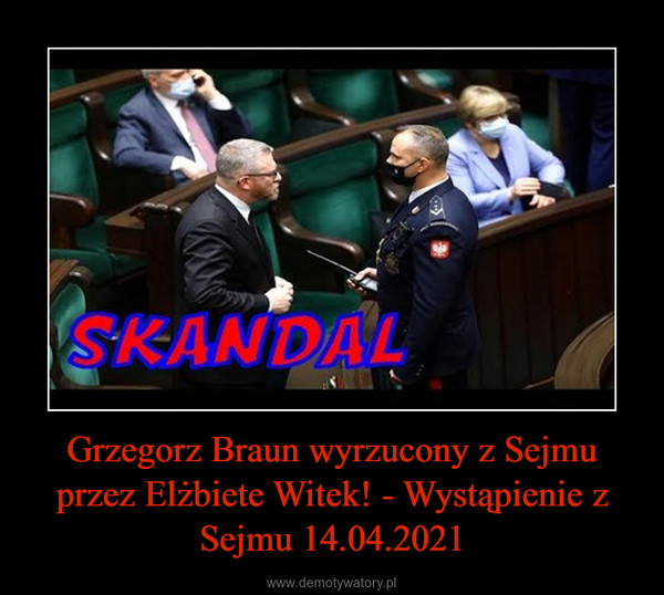 Grzegorz Braun wyrzucony z Sejmu przez Elżbiete Witek! - Wystąpienie z Sejmu 14.04.2021 –