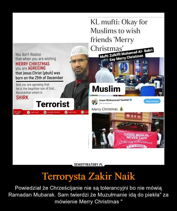 """Terrorysta Zakir Naik – Powiedział że Chrześcijanie nie są tolerancyjni bo nie mówią Ramadan Mubarak. Sam twierdzi że Muzułmanie idą do piekła"""" za mówienie Merry Christmas """""""