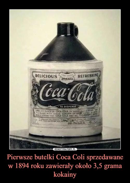 Pierwsze butelki Coca Coli sprzedawane w 1894 roku zawierały około 3,5 grama kokainy
