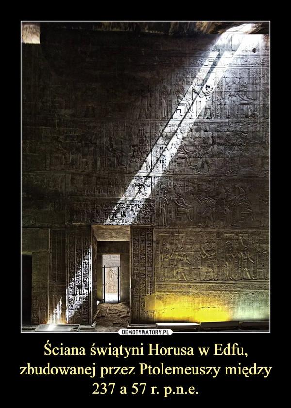 Ściana świątyni Horusa w Edfu, zbudowanej przez Ptolemeuszy między 237 a 57 r. p.n.e. –