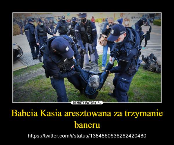 Babcia Kasia aresztowana za trzymanie baneru – https://twitter.com/i/status/1384860636262420480