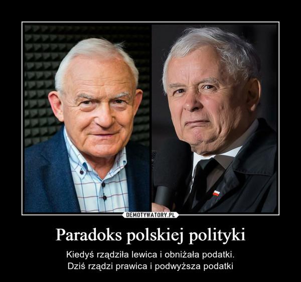 Paradoks polskiej polityki – Kiedyś rządziła lewica i obniżała podatki.Dziś rządzi prawica i podwyższa podatki