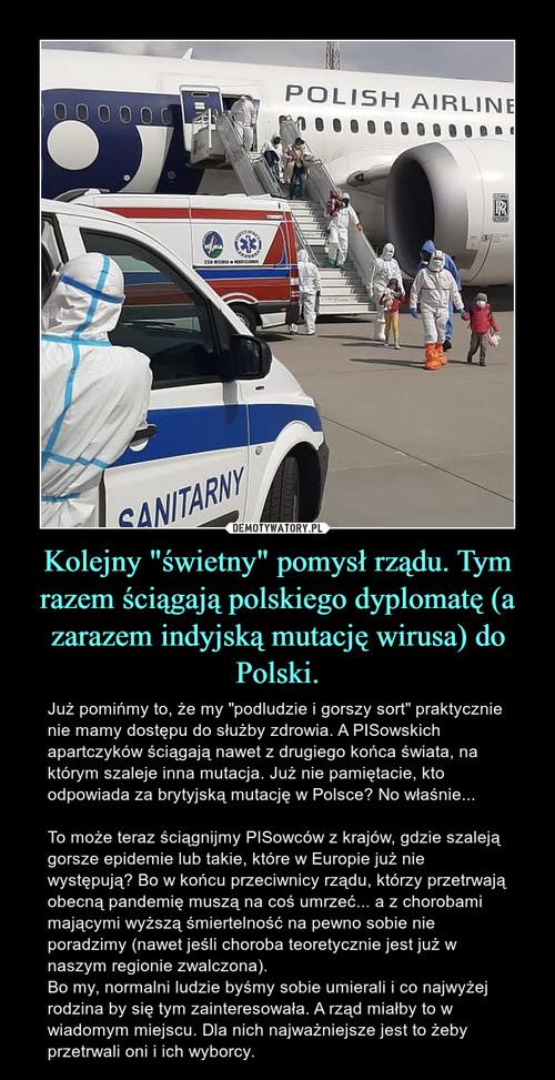"""Kolejny """"świetny"""" pomysł rządu. Tym razem ściągają polskiego dyplomatę (a zarazem indyjską mutację wirusa) do Polski."""