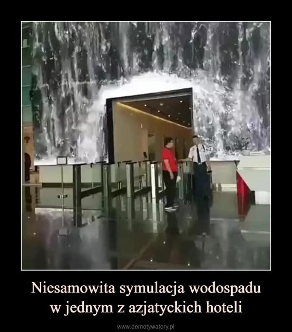 Niesamowita symulacja wodospaduw jednym z azjatyckich hoteli –